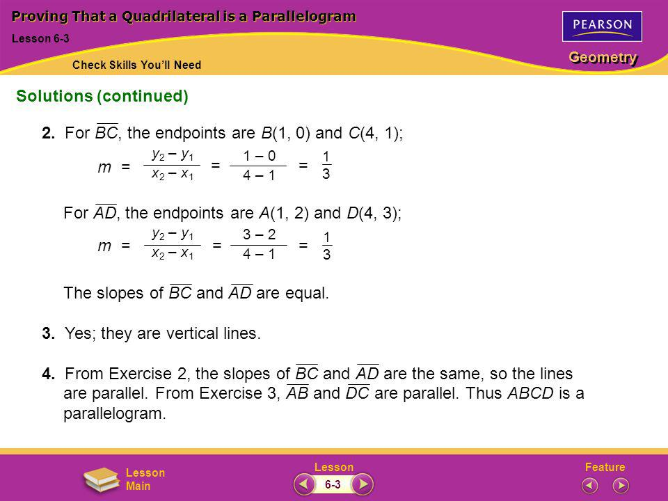 FeatureLesson Geometry Lesson Main Proving That a Quadrilateral is a Parallelogram Lesson 6-3 Solutions (continued) Check Skills Youll Need 2. For BC,