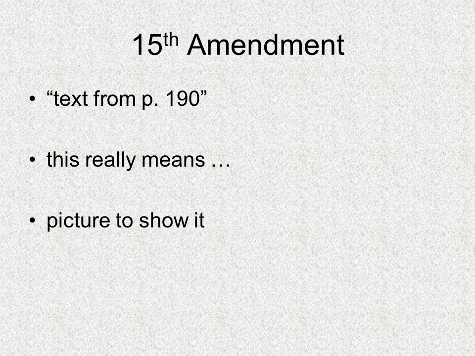 15 th Amendment text from p. 190 this really means … picture to show it