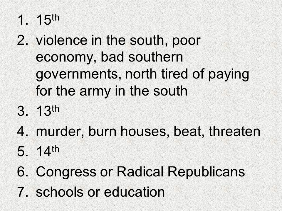 1.15 th 2.violence in the south, poor economy, bad southern governments, north tired of paying for the army in the south 3.13 th 4.murder, burn houses