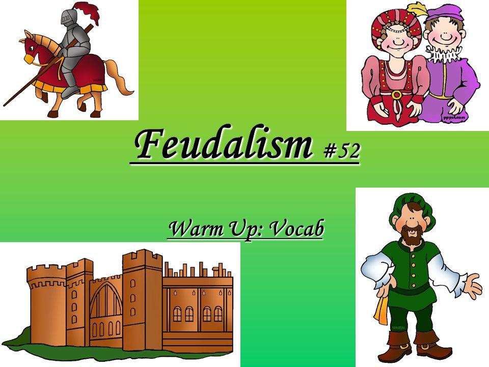 Feudalism #52 Warm Up: Vocab