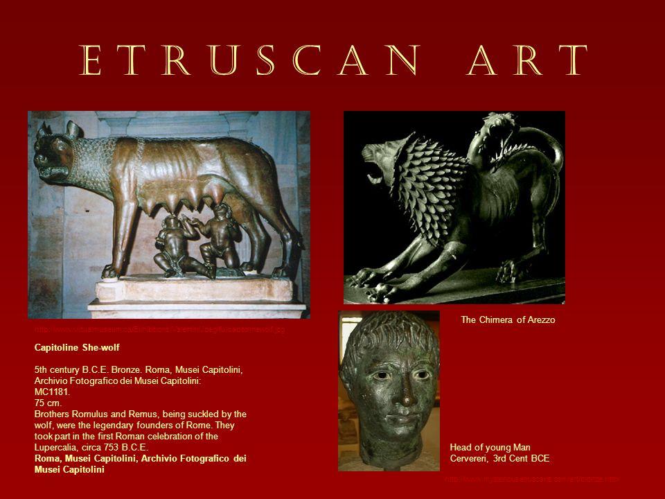 E T R U S C A N A R T Bronzes http://www.mysteriousetruscans.com/art/bronze.html http://www.virtualmuseum.ca/Exhibitions/Valentin/Jpeg/fullcapitolinew