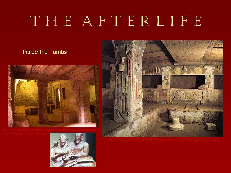 T H E A F T E R L I F E Inside the Tombs http://www.pierreci.it/warehouse/images/necropoli_cerveteri_tomba_rilievi.jpg http://www.dialectus.com/jaimed