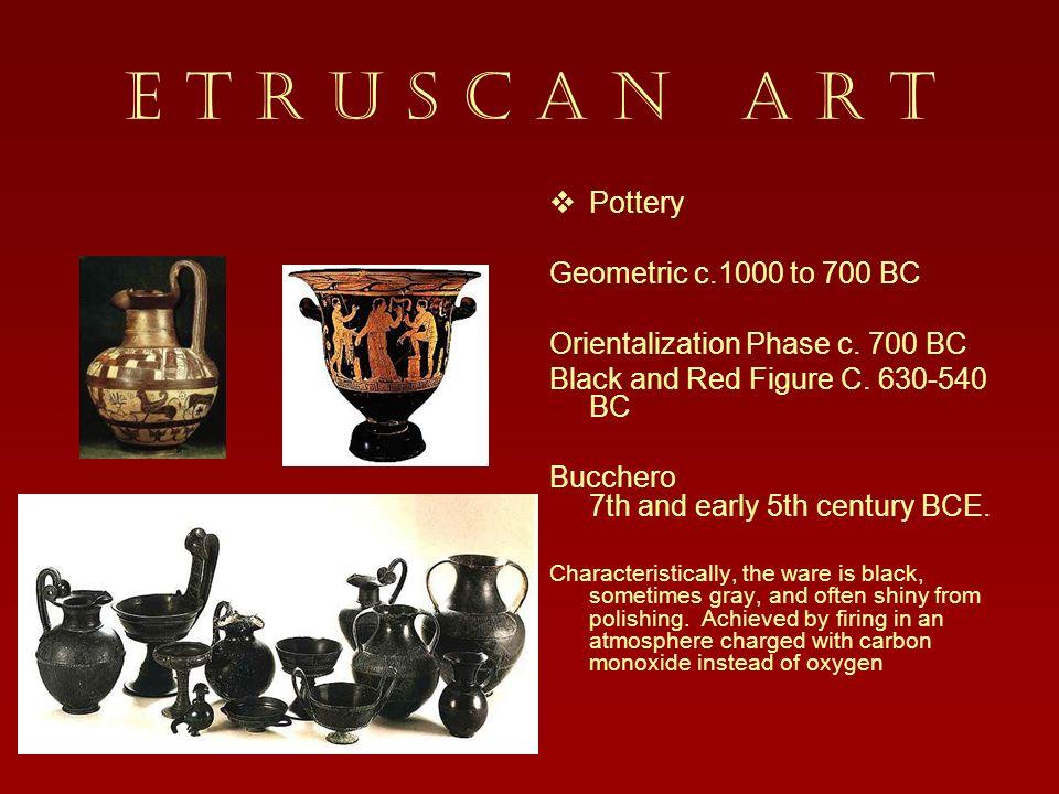 E T R U S C A N A R T Pottery Geometric c.1000 to 700 BC Orientalization Phase c.