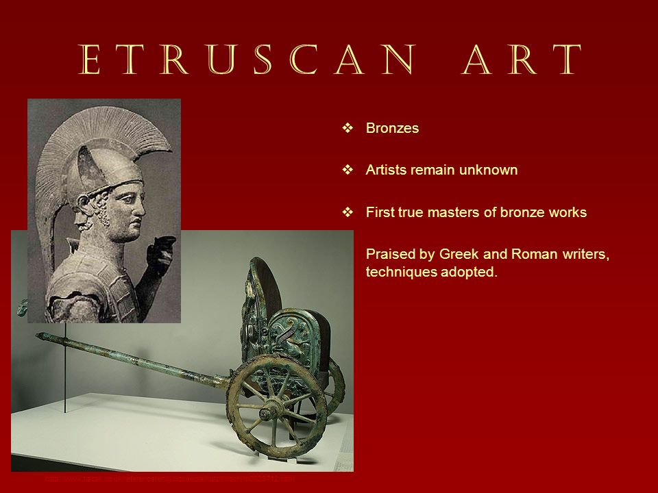 E T R U S C A N A R T Bronzes Artists remain unknown First true masters of bronze works Praised by Greek and Roman writers, techniques adopted. http:/