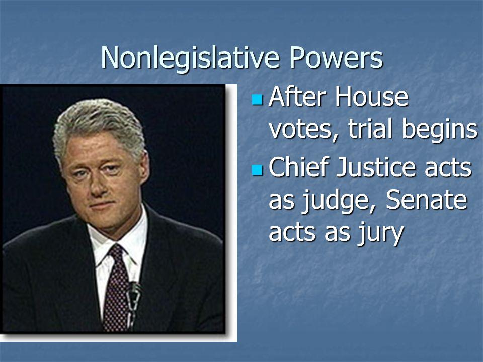 Nonlegislative Powers Impeachment – means to bring criminal charges against Impeachment – means to bring criminal charges against Impeachment requires
