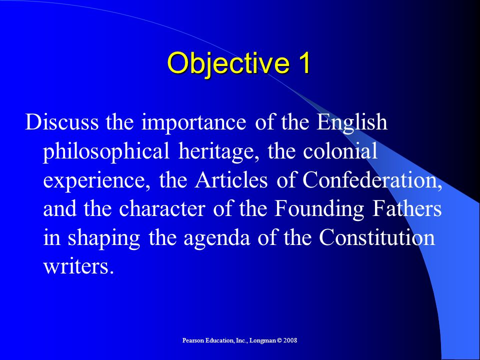 Objective 1 Discuss the importance of the English philosophical heritage, the colonial experience, the Articles of Confederation, and the character of