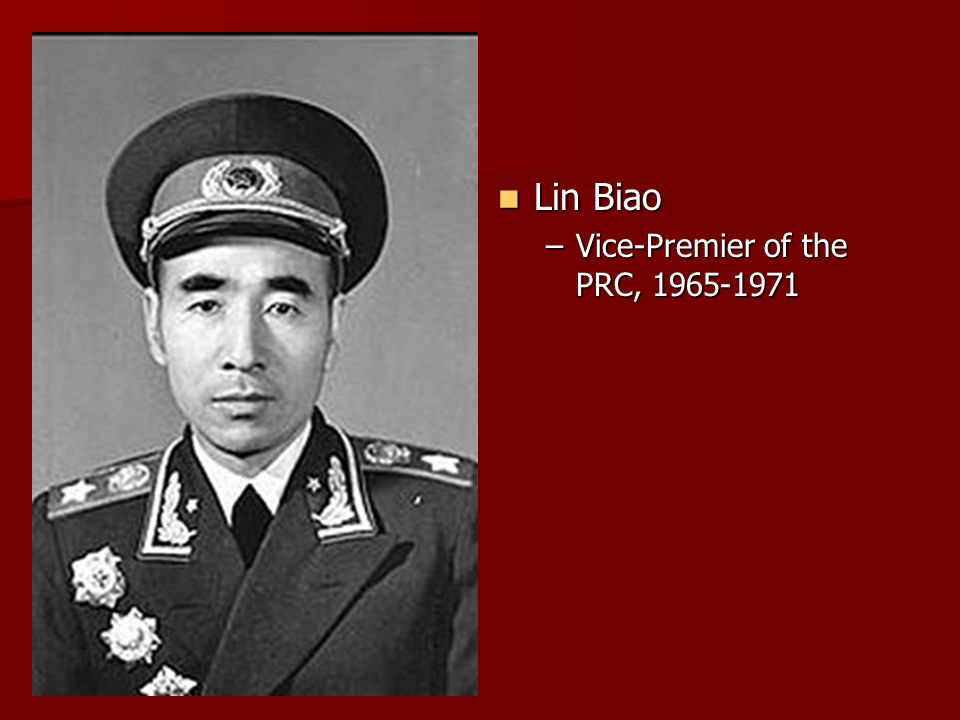 Lin Biao Lin Biao –Vice-Premier of the PRC, 1965-1971