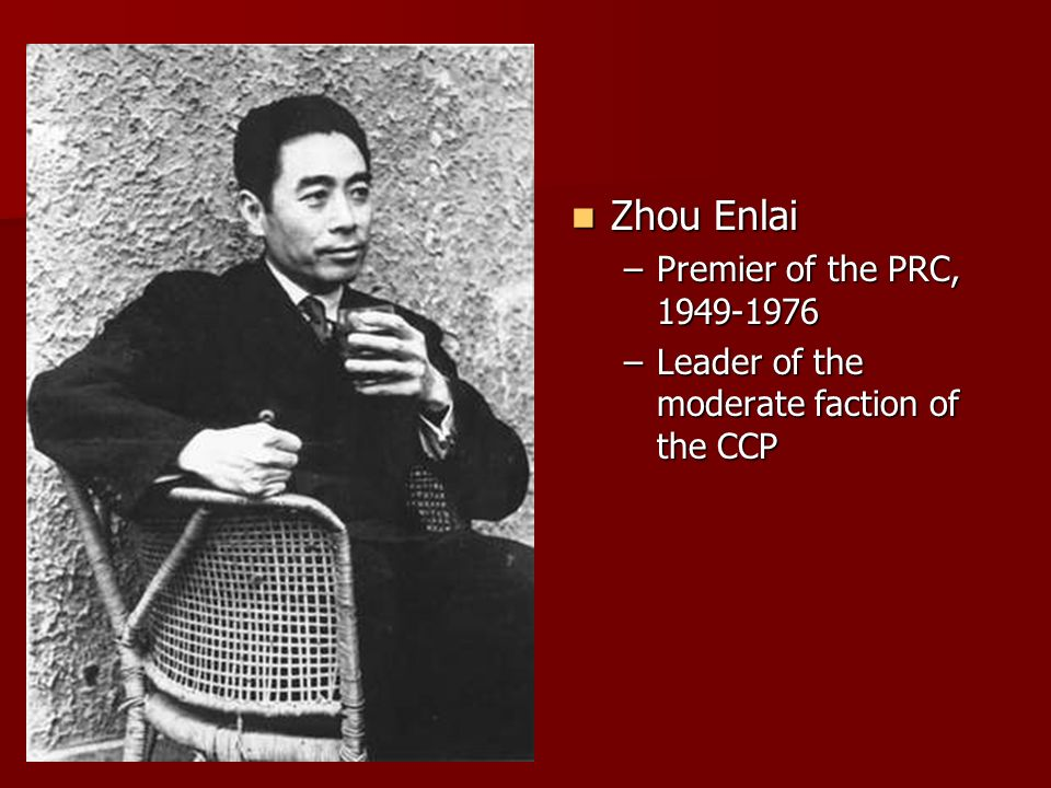 Zhou Enlai Zhou Enlai –Premier of the PRC, 1949-1976 –Leader of the moderate faction of the CCP