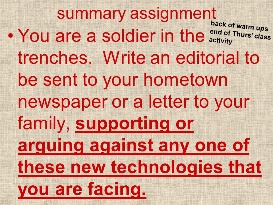 summary assignment You are a soldier in the trenches. Write an editorial to be sent to your hometown newspaper or a letter to your family, supporting