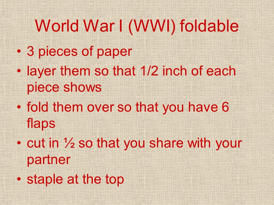 World War I (WWI) foldable 3 pieces of paper layer them so that 1/2 inch of each piece shows fold them over so that you have 6 flaps cut in ½ so that