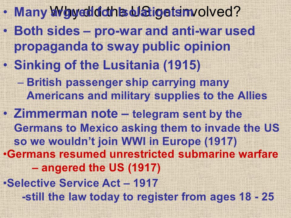 Why did the US get involved? Many argued for Isolationism Both sides – pro-war and anti-war used propaganda to sway public opinion Sinking of the Lusi