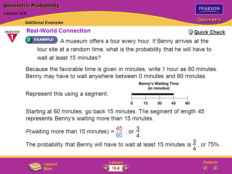 FeatureLesson Geometry Lesson Main A museum offers a tour every hour. If Benny arrives at the tour site at a random time, what is the probability that