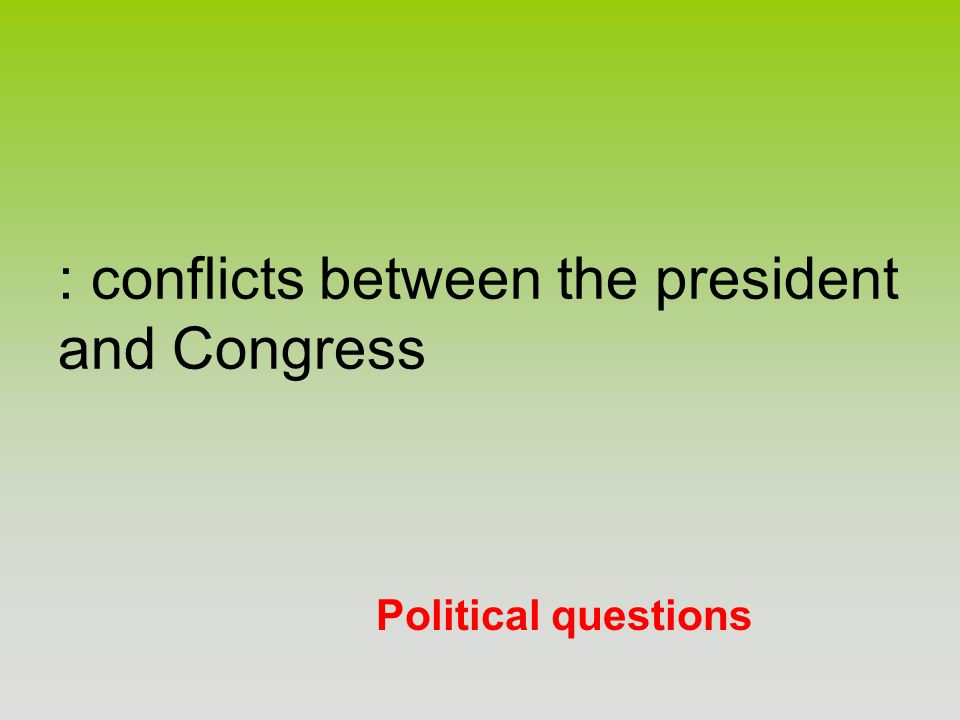 Political questions : conflicts between the president and Congress