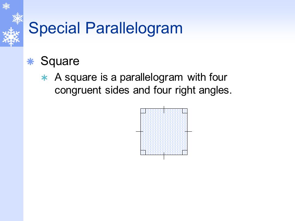 Special Parallelograms Rectangle A rectangle is a parallelogram with four right angles.