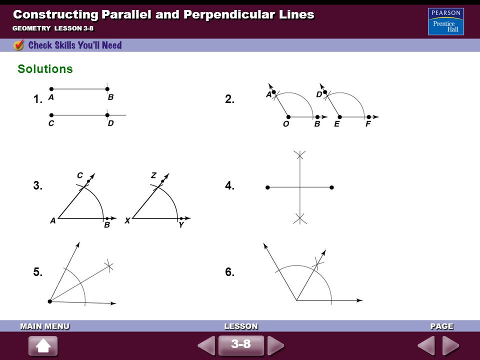 GEOMETRY LESSON 3-8 Constructing Parallel and Perpendicular Lines Solutions 1.2. 3.4. 5.6. 3-8