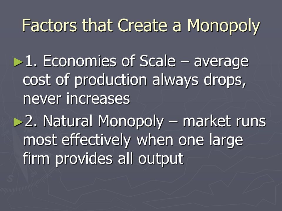 Monopoly Monopoly – Barriers prevent firms from entering a market that has a single supplier Monopoly – Barriers prevent firms from entering a market