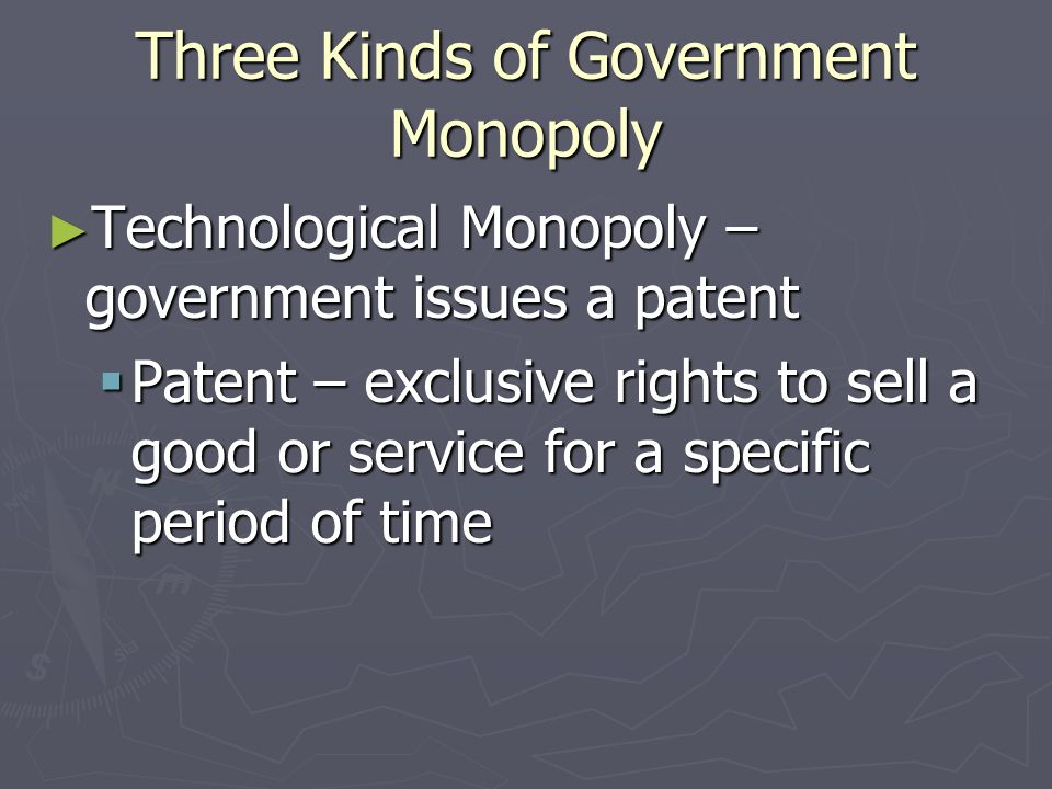 Government Monopolies Government Monopoly – a monopoly created by the government Government Monopoly – a monopoly created by the government There are