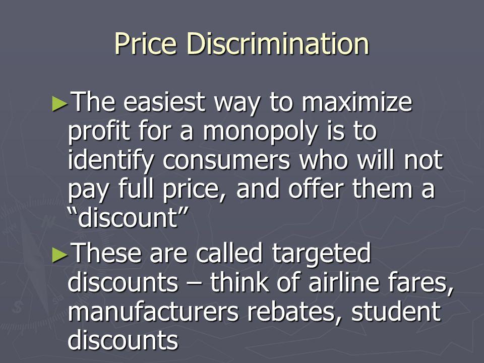 Price Discrimination Monopolies are not the only companies that do this Monopolies are not the only companies that do this Any company with market pow