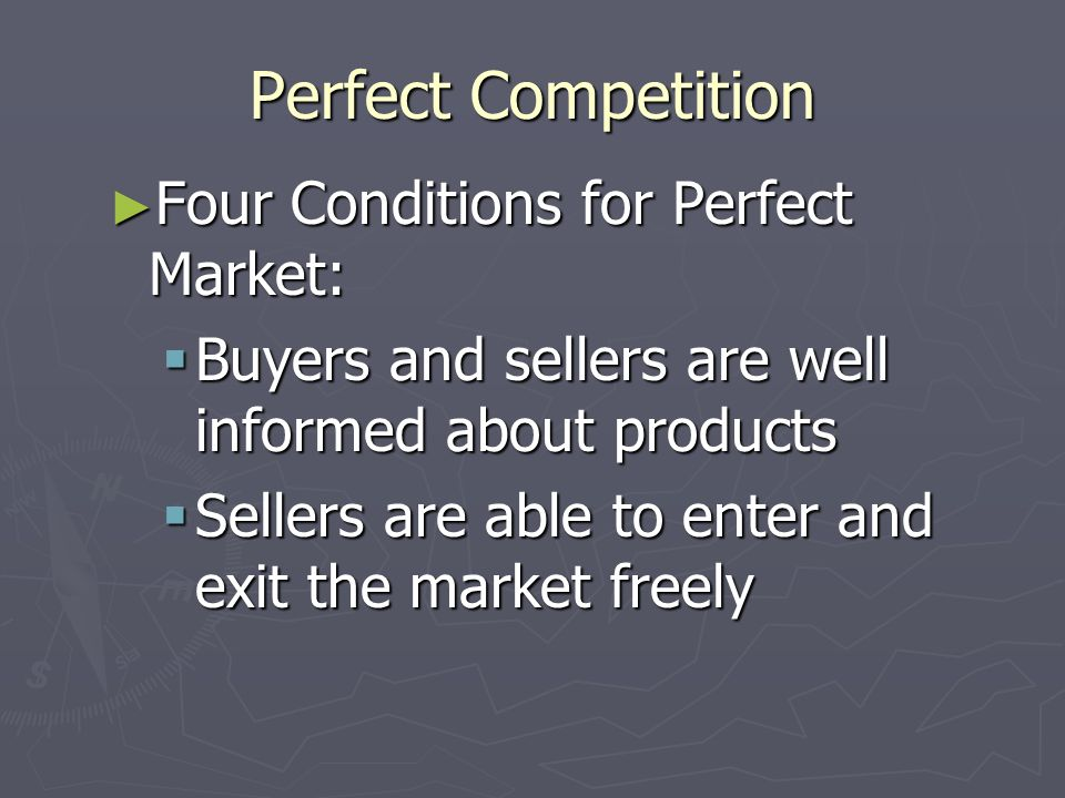 Perfect Competition Four Conditions for Perfect Market: Four Conditions for Perfect Market: Many buyers and sellers participate Many buyers and seller