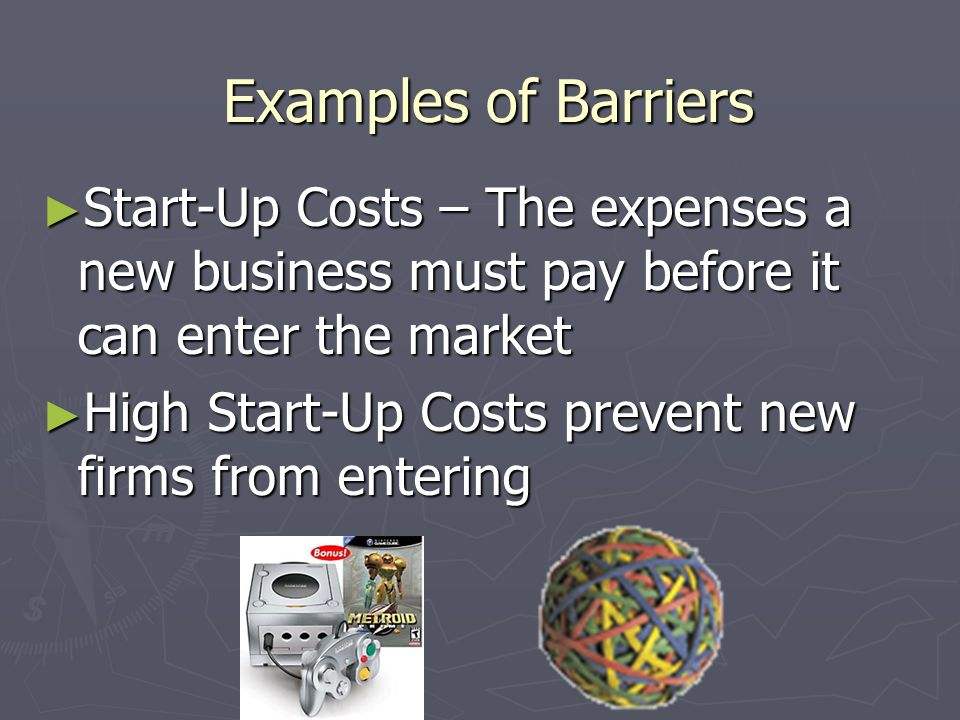 Barriers to Entry Barriers – factors that make it difficult for new firms to enter a market Barriers – factors that make it difficult for new firms to