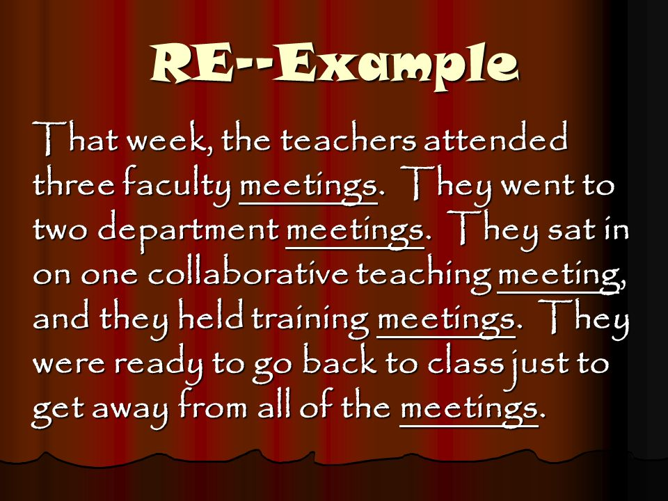 RE--Example That week, the teachers attended three faculty meetings. They went to two department meetings. They sat in on one collaborative teaching m