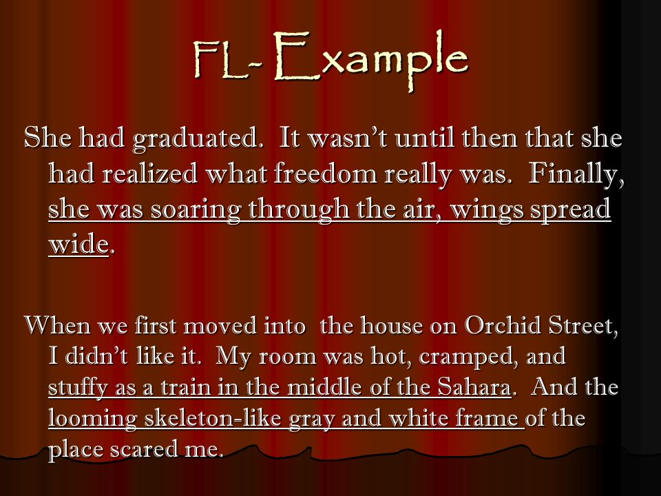 FL- Example She had graduated. It wasnt until then that she had realized what freedom really was. Finally, she was soaring through the air, wings spre