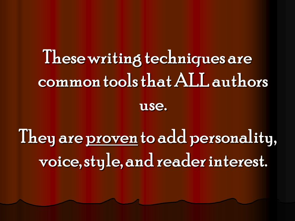 These writing techniques are common tools that ALL authors use. They are proven to add personality, voice, style, and reader interest.