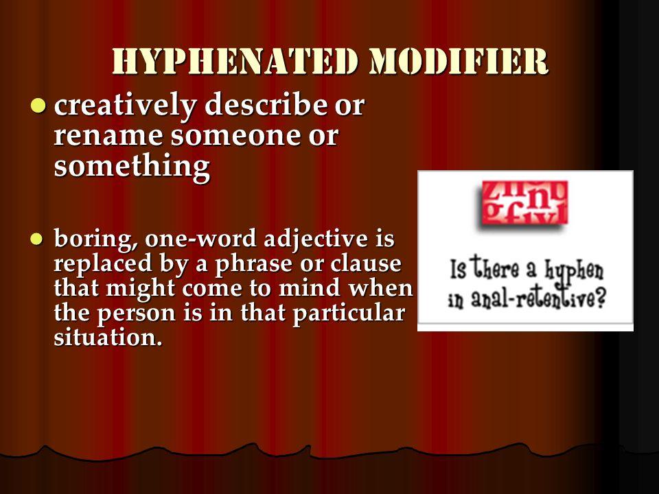 Hyphenated Modifier creatively describe or rename someone or something creatively describe or rename someone or something boring, one-word adjective i
