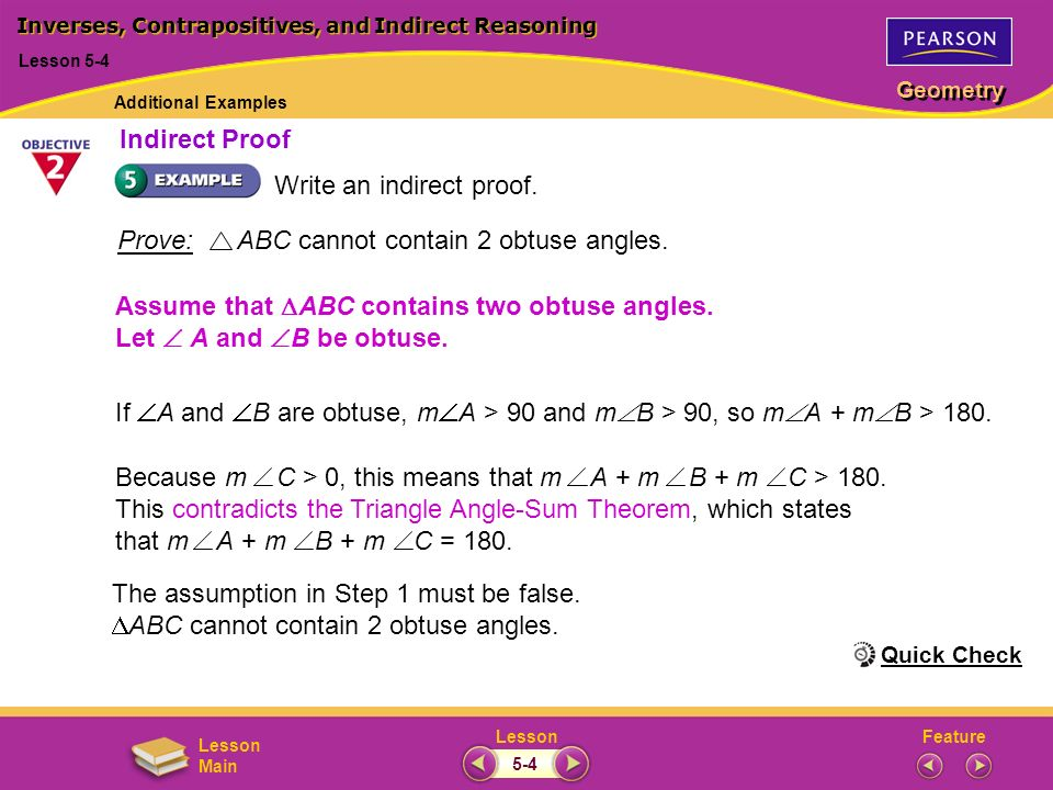 FeatureLesson Geometry Lesson Main Assume that ABC contains two obtuse angles. Let A and B be obtuse. Write an indirect proof. Prove: ABC cannot conta