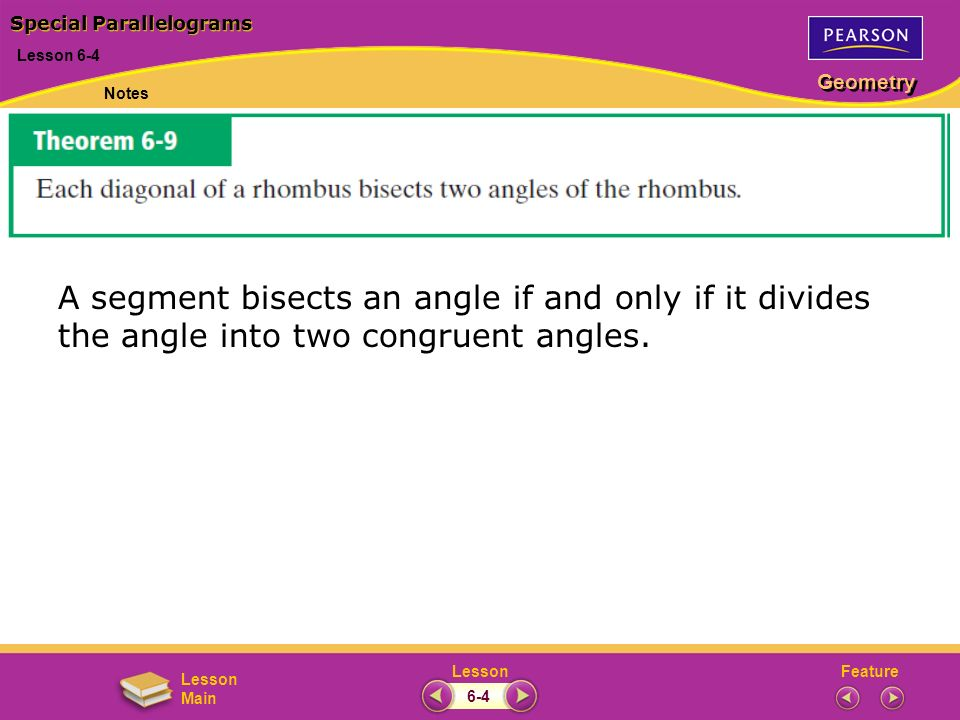 FeatureLesson Geometry Lesson Main Special Parallelograms Lesson 6-4 Notes 6-4 A segment bisects an angle if and only if it divides the angle into two