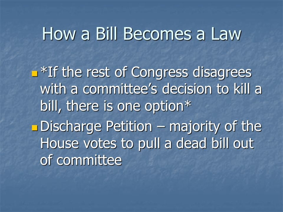 How a Bill Becomes a Law Step 5 – The House Step 5 – The House Sent back to full committee Sent back to full committee Committee can either Committee