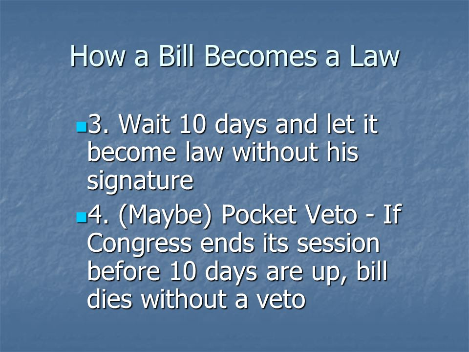 How a Bill Becomes a Law Step 16 – The President Step 16 – The President President has 4 options: President has 4 options: 2. Veto the bill, explain w