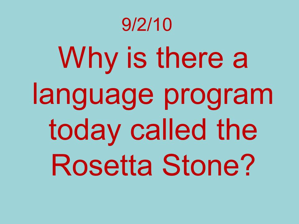 9/2/10 Why is there a language program today called the Rosetta Stone?