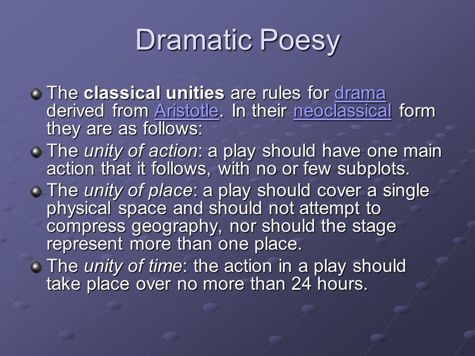 Dramatic Poesy The classical unities are rules for drama derived from Aristotle. In their neoclassical form they are as follows: dramaAristotleneoclas