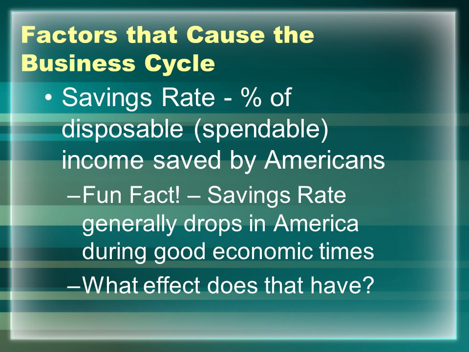 Factors That Cause the Business Cycle Consumer Expectations – they will spend if they believe times are good, they will save if they believe bad times