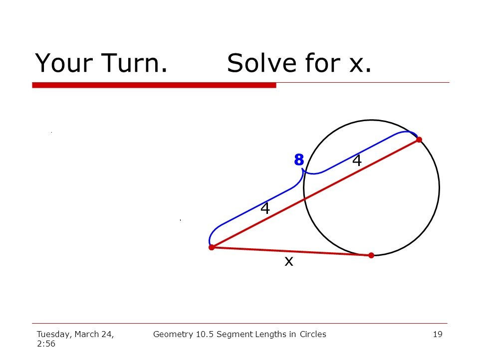 Tuesday, March 24, 2:56 Geometry 10.5 Segment Lengths in Circles18 Example 2Find AD. A B C D 6 4