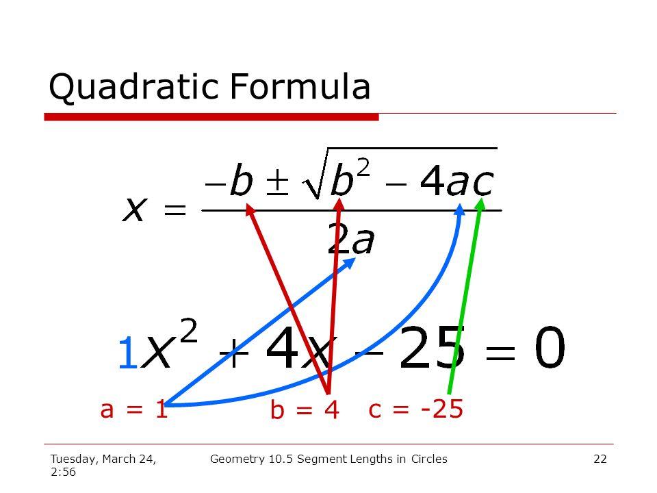 Tuesday, March 24, 2:56 Geometry 10.5 Segment Lengths in Circles21 Quadratic Equation Set quadratic equations equal to zero.