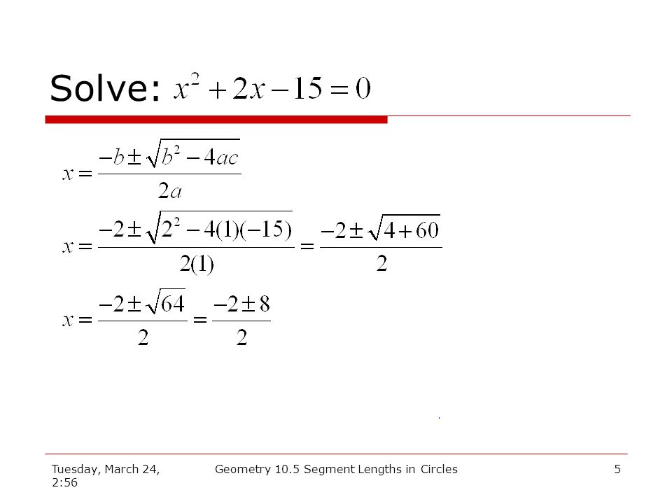 Tuesday, March 24, 2:56 Geometry 10.5 Segment Lengths in Circles4 Solve: