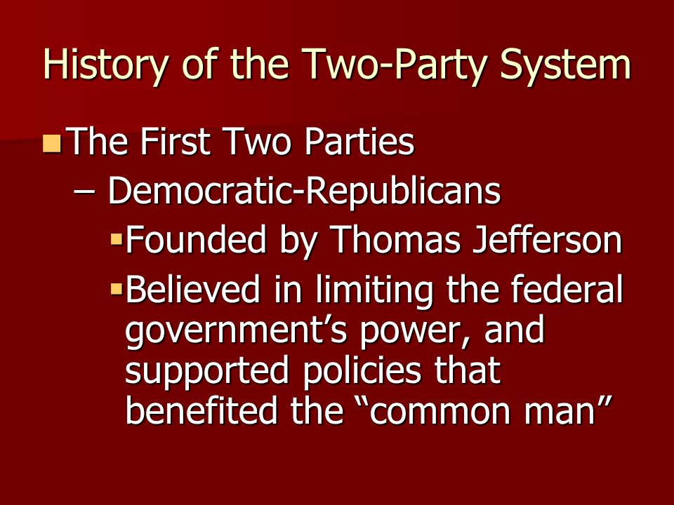 History of the Two-Party System The First Two Parties The First Two Parties – Federalists Founded by Alexander Hamilton Founded by Alexander Hamilton