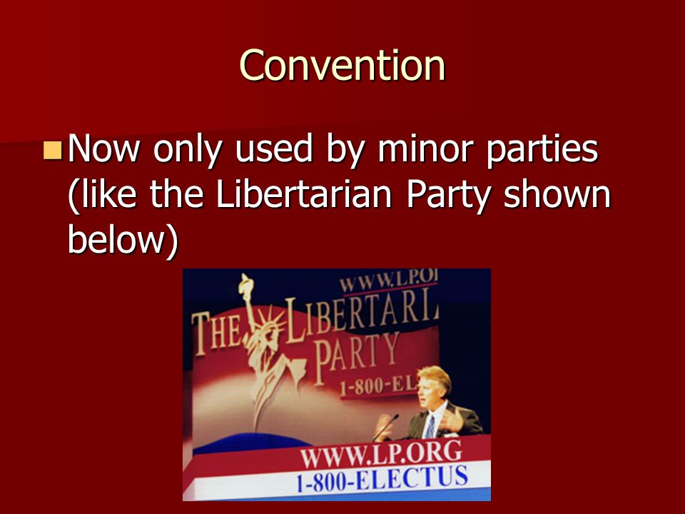 Convention Used to be the method for major parties to choose, but the conventions became corrupt Used to be the method for major parties to choose, bu
