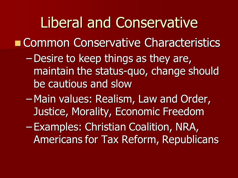 Liberal and Conservative Common Liberal Issue Stances Common Liberal Issue Stances –Pro-choice –Affirmative Action –Gun control –Progressive taxes (hi