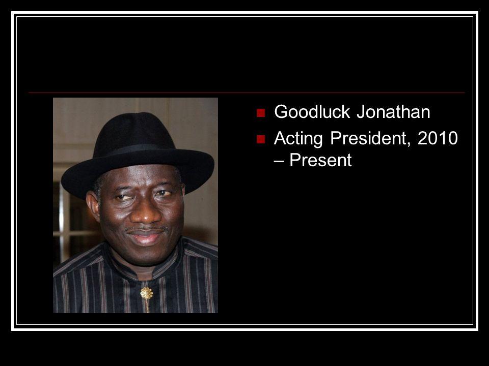 Goodluck Jonathan Acting President, 2010 – Present
