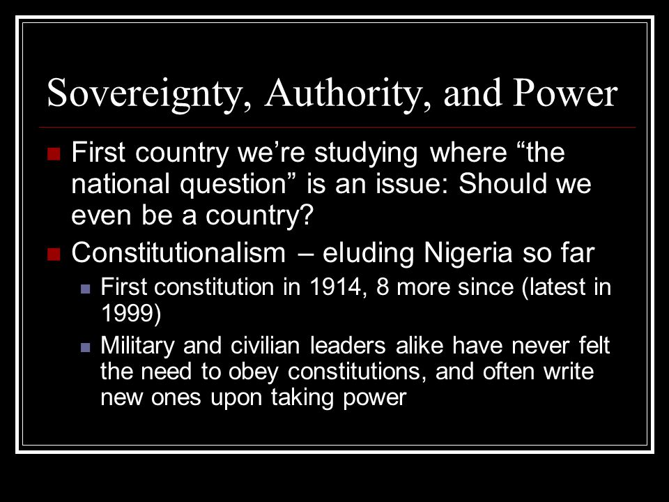 Sovereignty, Authority, and Power First country were studying where the national question is an issue: Should we even be a country.