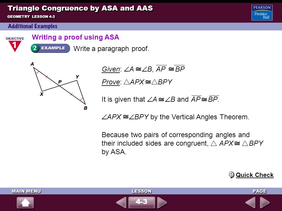 Write a paragraph proof. Given: A B, AP BP Prove: APX BPY Triangle Congruence by ASA and AAS GEOMETRY LESSON 4-3 It is given that A B and AP BP. APX B