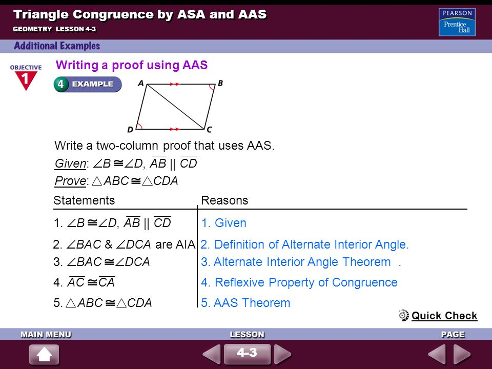 Write a two-column proof that uses AAS. Given: B D, AB || CD Prove: ABC CDA StatementsReasons Triangle Congruence by ASA and AAS GEOMETRY LESSON 4-3 1