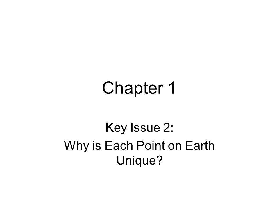 Chapter 1 Key Issue 2: Why is Each Point on Earth Unique?