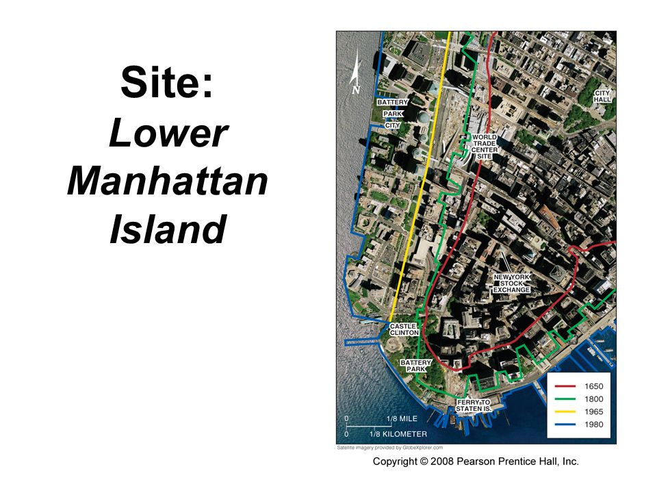 Site: Lower Manhattan Island Fig. 1-6: Site of lower Manhattan Island, New York City. There have been many changes to the area over the last 200 years