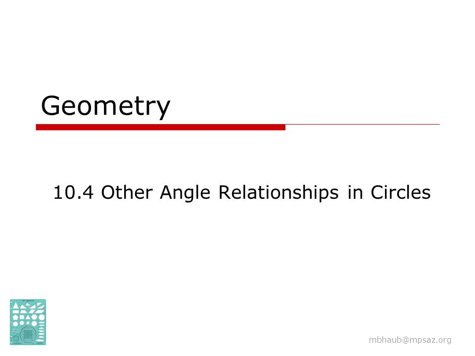 Geometry 10.4 Other Angle Relationships in Circles mbhaub@mpsaz.org