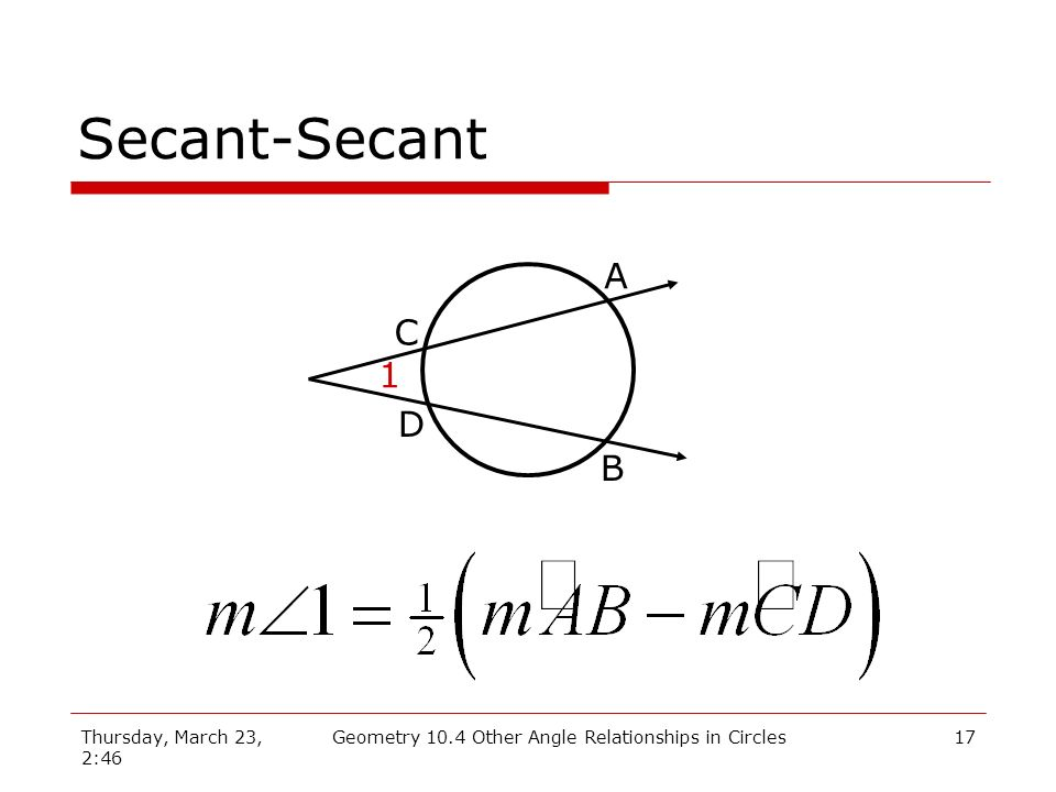 Thursday, March 23, 2:46 Geometry 10.4 Other Angle Relationships in Circles17 Secant-Secant C A B D 1
