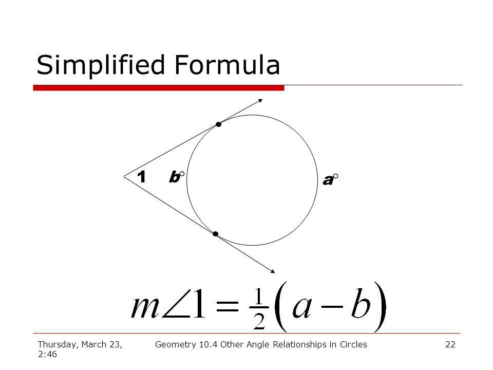 Thursday, March 23, 2:46 Geometry 10.4 Other Angle Relationships in Circles22 Simplified Formula 1 a b